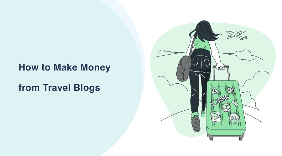 How to Make Money from Travel Blogs