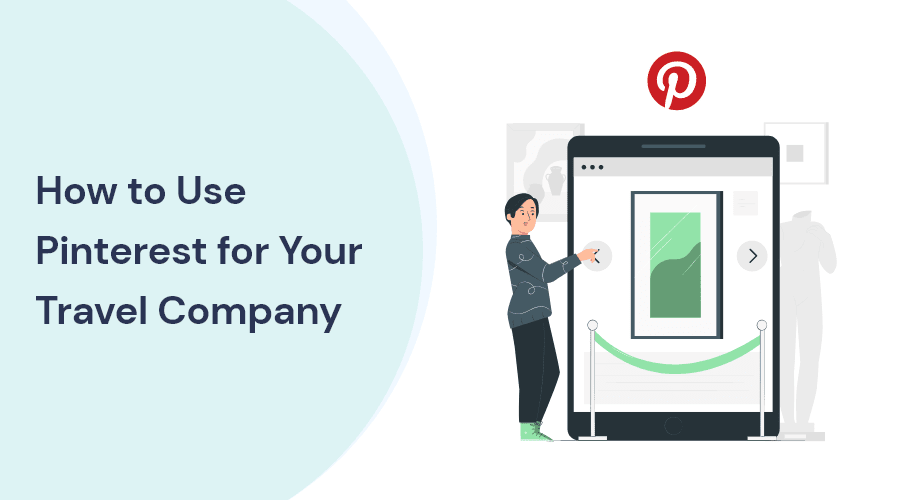 How to Use Pinterest for Your Travel Company