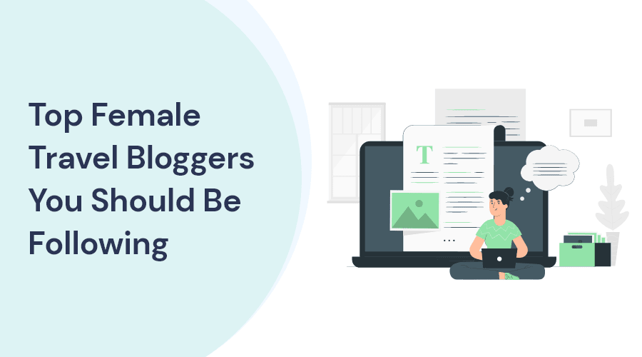 Top Female Travel Bloggers You Should Be Following